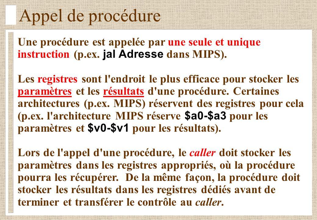 Appel de procédure Une procédure est appelée par une seule et unique instruction (p.ex.