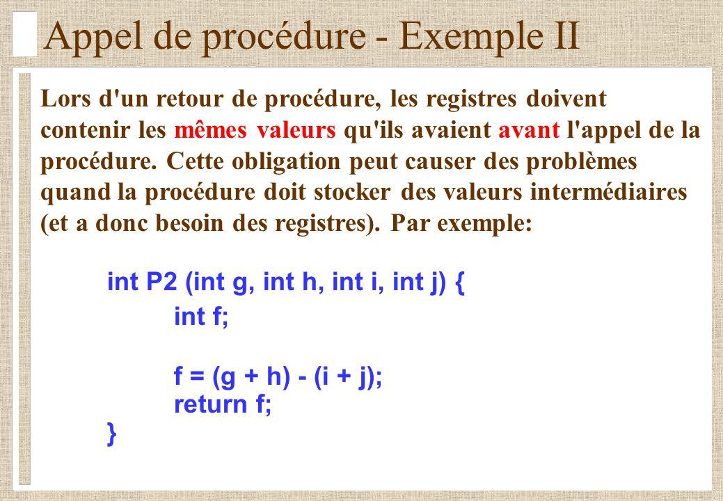 Appel de procédure - Le stack Il est donc nécessaire de sauvegarder l état de ces registres lors d un appel à une procédure.