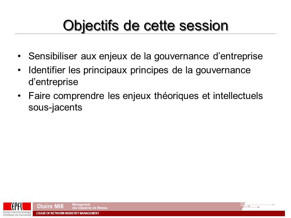 CHAIR OF NETWORK INDUSTRY MANAGEMENT Objectifs de cette session Sensibiliser aux enjeux de la gouvernance dentreprise Identifier les principaux princi