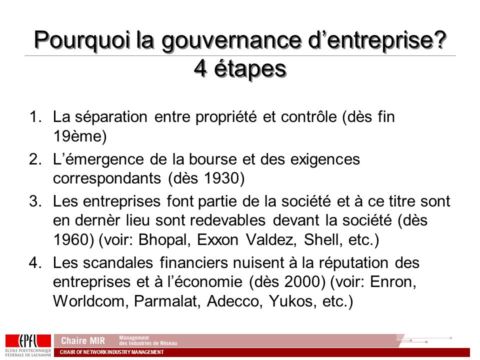 CHAIR OF NETWORK INDUSTRY MANAGEMENT Pourquoi la gouvernance dentreprise? 4 étapes 1.La séparation entre propriété et contrôle (dès fin 19ème) 2.Lémer