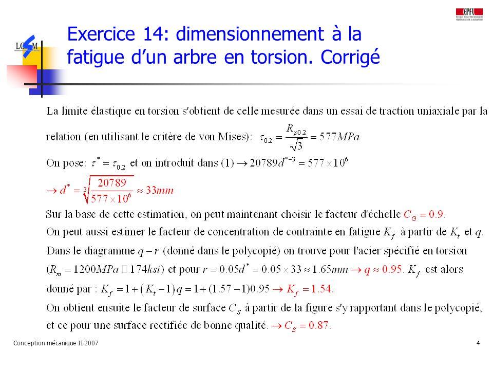 Conception mécanique II 20074 Exercice 14: dimensionnement à la fatigue dun arbre en torsion.