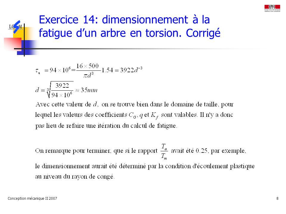 Conception mécanique II 20078 Exercice 14: dimensionnement à la fatigue dun arbre en torsion.