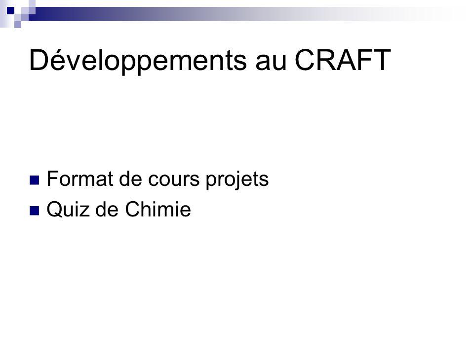 Développements au CRAFT Format de cours projets Quiz de Chimie