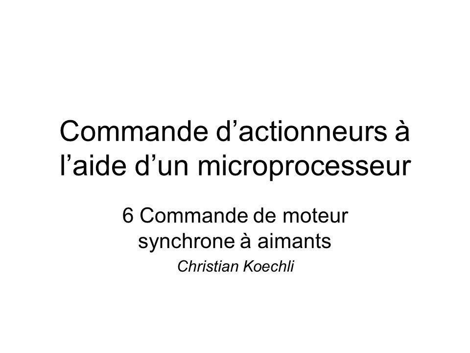 Commande dactionneurs à laide dun microprocesseur 6 Commande de moteur synchrone à aimants Christian Koechli