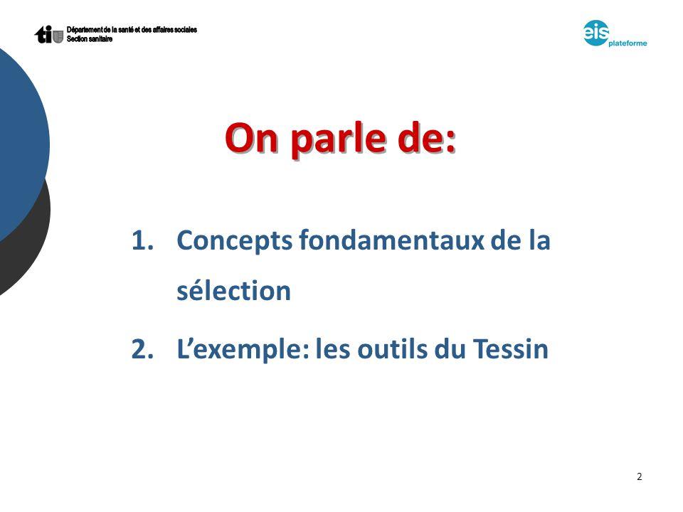 2 On parle de: 1.Concepts fondamentaux de la sélection 2.Lexemple: les outils du Tessin