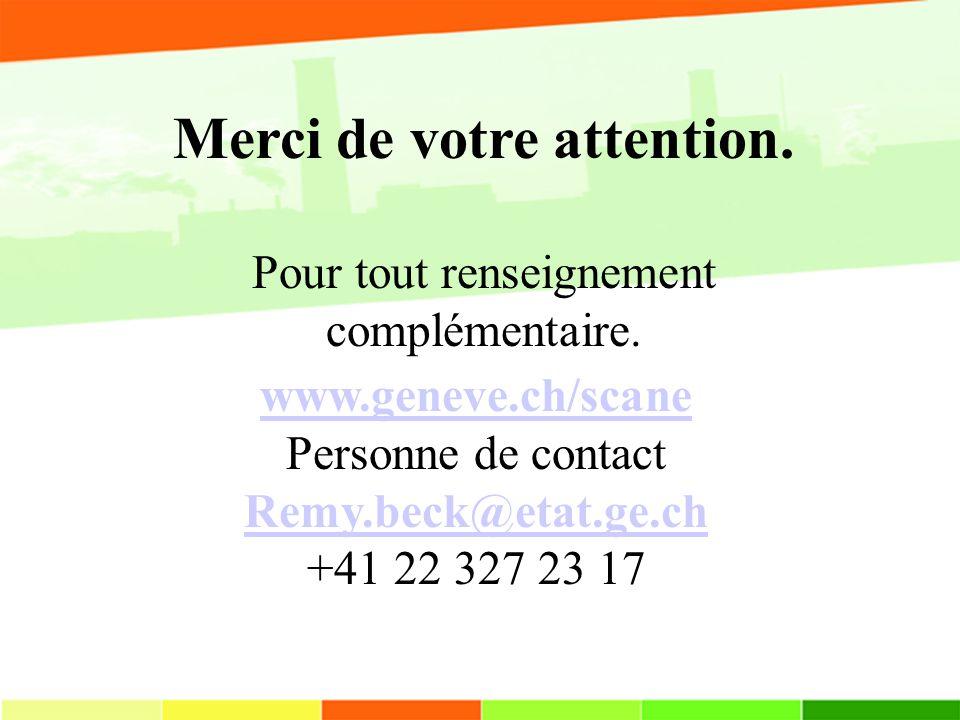 www.geneve.ch/scane Personne de contact Remy.beck@etat.ge.ch +41 22 327 23 17 Merci de votre attention.