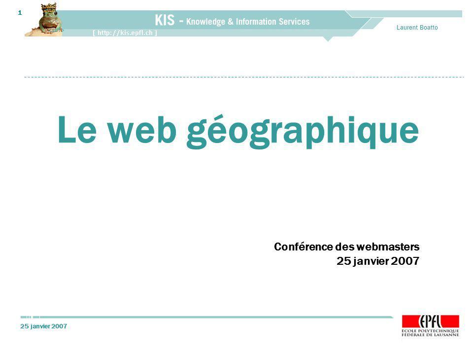25 janvier 2007 Laurent Boatto 1 Conférence des webmasters 25 janvier 2007 Le web géographique