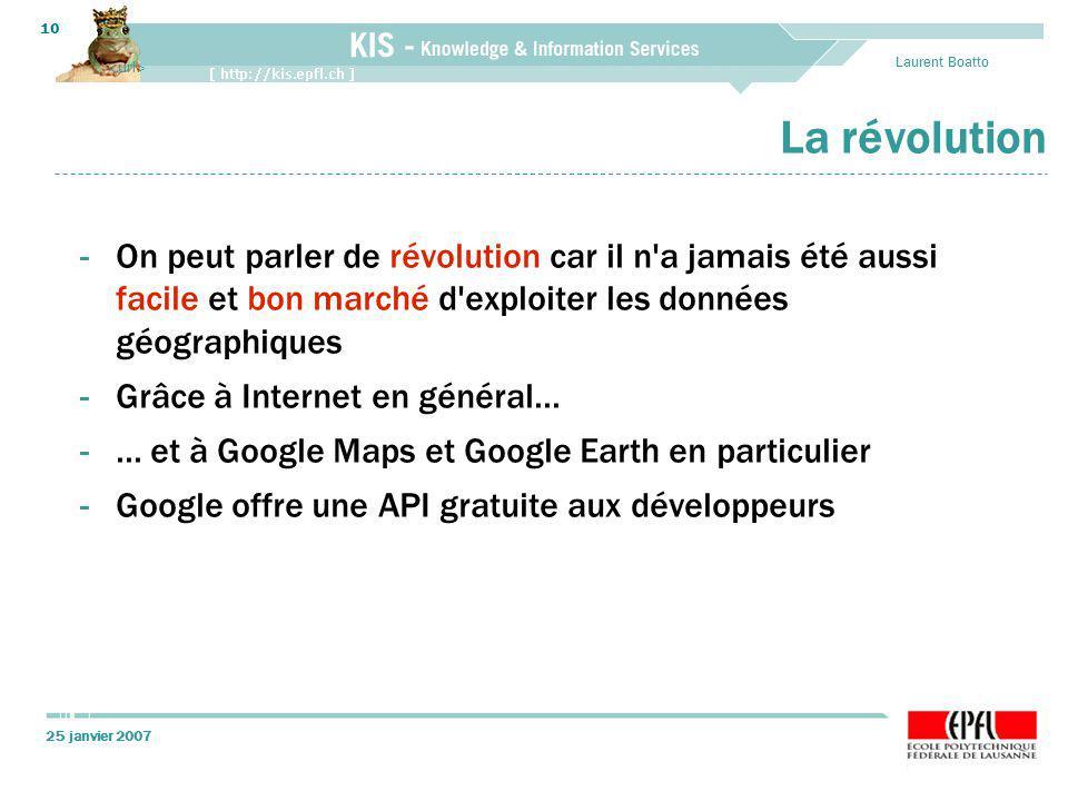 25 janvier 2007 Laurent Boatto 10 La révolution -On peut parler de révolution car il n a jamais été aussi facile et bon marché d exploiter les données géographiques -Grâce à Internet en général...