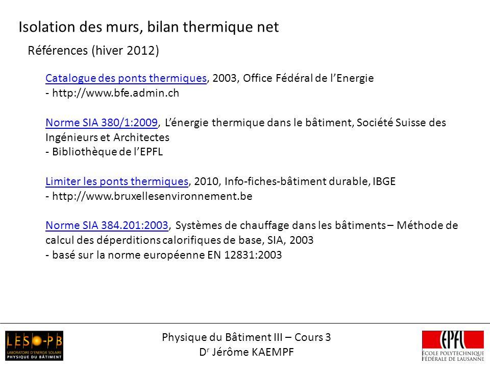 Références (hiver 2012) Isolation des murs, bilan thermique net Catalogue des ponts thermiquesCatalogue des ponts thermiques, 2003, Office Fédéral de
