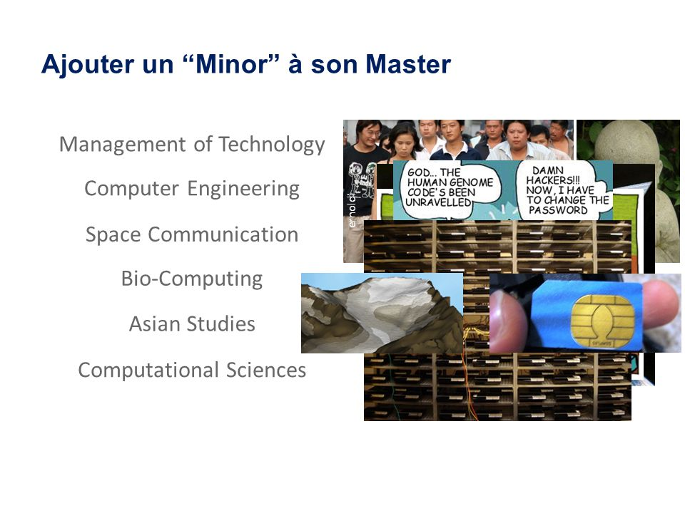 ernoldi Ajouter un Minor à son Master Management of Technology Computer Engineering Space Communication Bio-Computing Asian Studies Computational Sciences