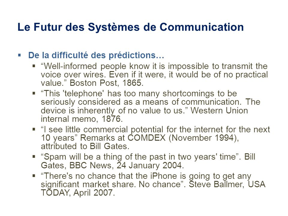 Le Futur des Systèmes de Communication De la difficulté des prédictions… Well-informed people know it is impossible to transmit the voice over wires.