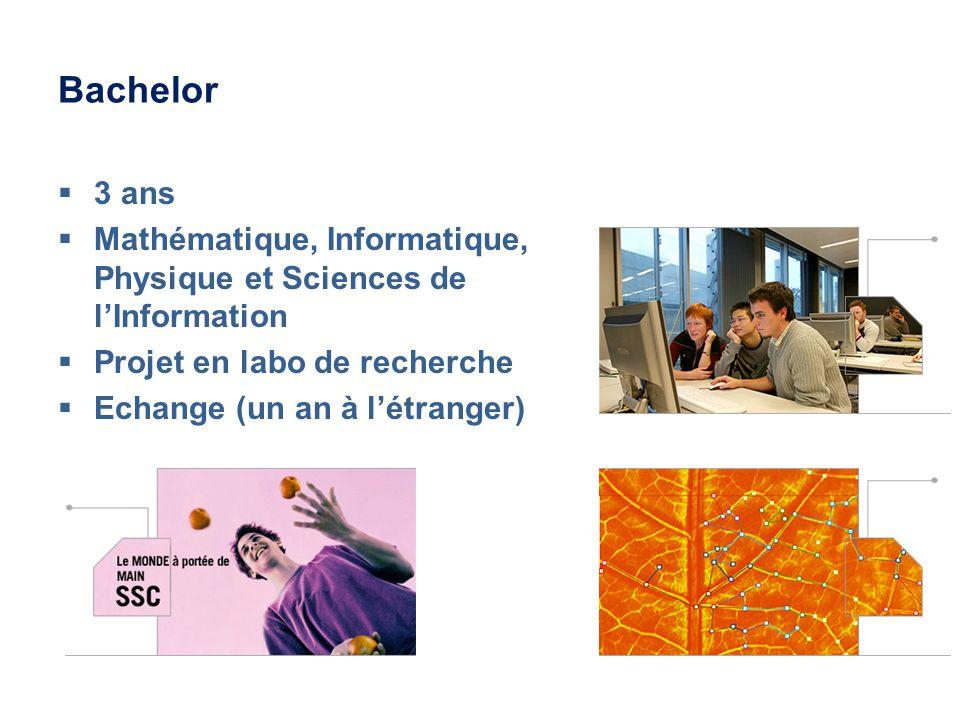 Bachelor 3 ans Mathématique, Informatique, Physique et Sciences de lInformation Projet en labo de recherche Echange (un an à létranger)