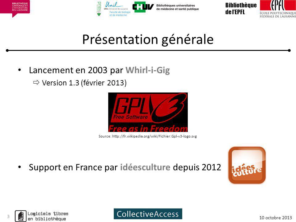 Présentation générale Lancement en 2003 par Whirl-i-Gig Version 1.3 (février 2013) Support en France par idéesculture depuis 2012 Bibliothèque de lEPFL 10 octobre 2013 3 Source: http://fr.wikipedia.org/wiki/Fichier:Gpl-v3-logo.svg