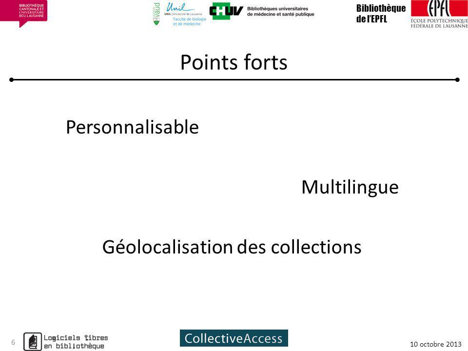 Points forts Bibliothèque de lEPFL 10 octobre 2013 6 Personnalisable Multilingue Géolocalisation des collections