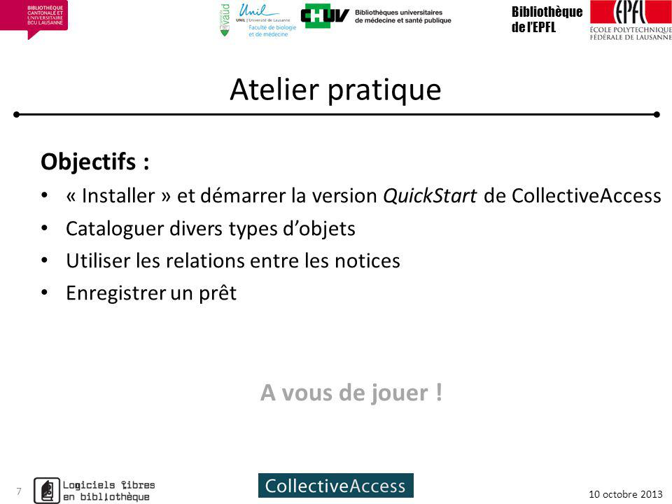 Atelier pratique Objectifs : « Installer » et démarrer la version QuickStart de CollectiveAccess Cataloguer divers types dobjets Utiliser les relation