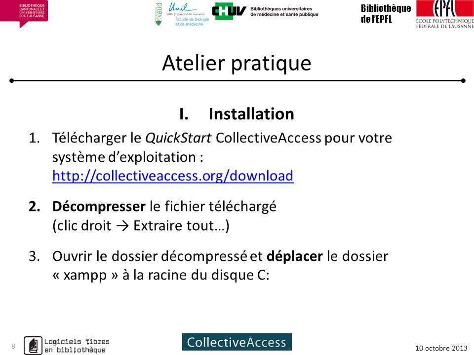 Atelier pratique I.Installation 1.Télécharger le QuickStart CollectiveAccess pour votre système dexploitation : http://collectiveaccess.org/download h