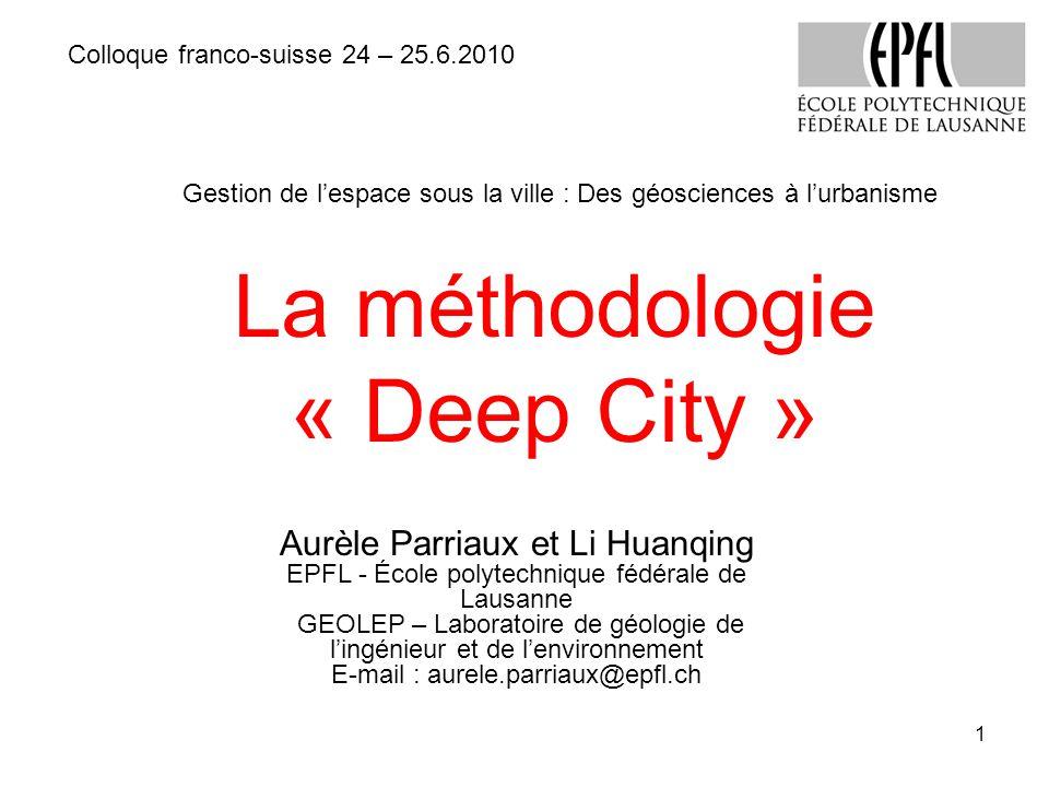 La méthodologie « Deep City » Colloque franco-suisse 24 – 25.6.2010 Aurèle Parriaux et Li Huanqing EPFL - École polytechnique fédérale de Lausanne GEO