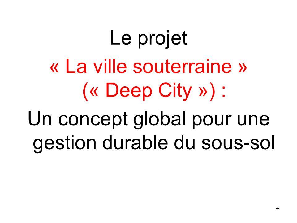 Le projet « La ville souterraine » (« Deep City ») : Un concept global pour une gestion durable du sous-sol 4