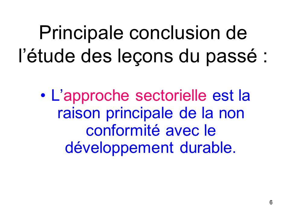Principale conclusion de létude des leçons du passé : Lapproche sectorielle est la raison principale de la non conformité avec le développement durabl