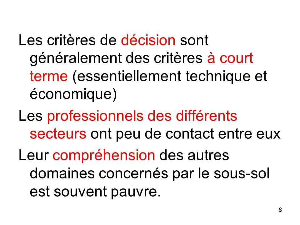 Les critères de décision sont généralement des critères à court terme (essentiellement technique et économique) Les professionnels des différents sect