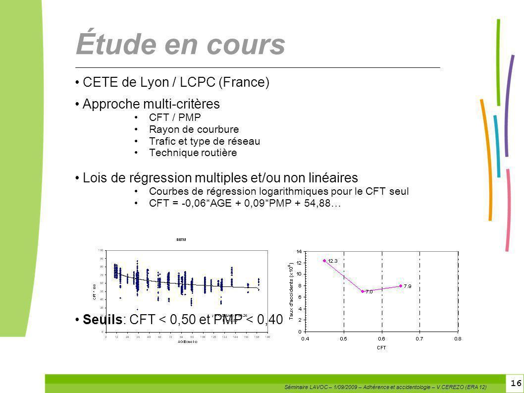 16 Étude en cours CETE de Lyon / LCPC (France) Approche multi-critères CFT / PMP Rayon de courbure Trafic et type de réseau Technique routière Lois de
