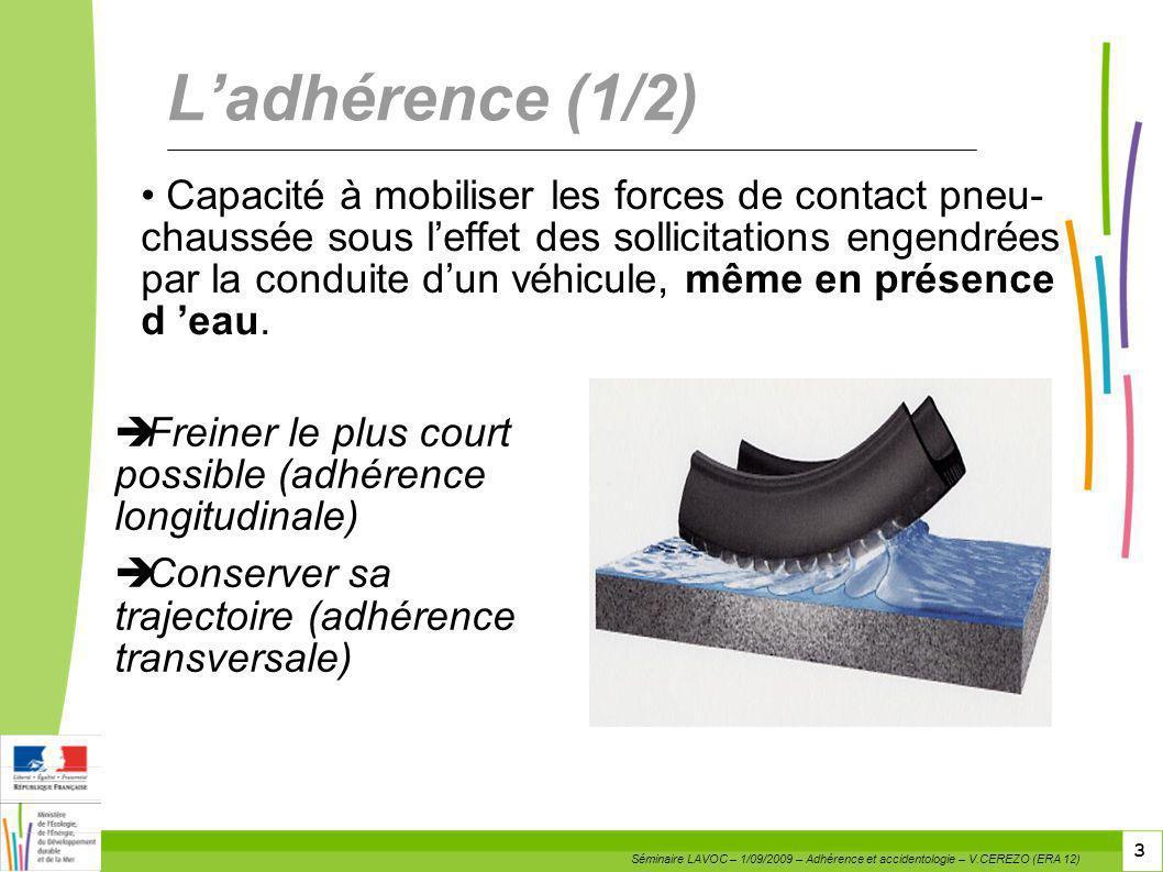 3 3 3 Ladhérence (1/2) Capacité à mobiliser les forces de contact pneu- chaussée sous leffet des sollicitations engendrées par la conduite dun véhicul