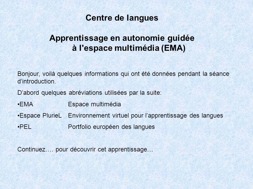 Centre de langues Apprentissage en autonomie guidée à l'espace multimédia (EMA) Bonjour, voilà quelques informations qui ont été données pendant la sé