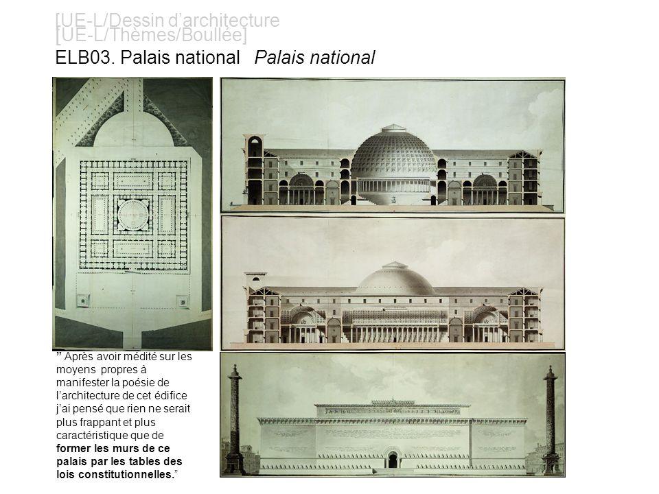 [UE-L/Dessin darchitecture [ UE-L/Thèmes/Boullée] ELB03. Palais national Palais national Après avoir médité sur les moyens propres à manifester la poé