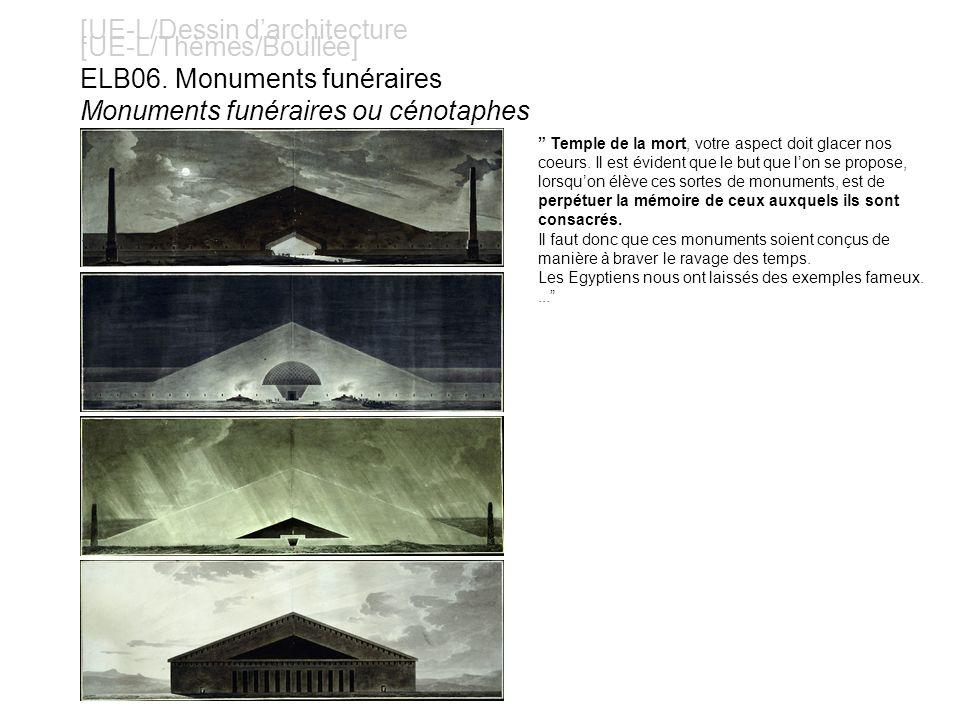 [UE-L/Dessin darchitecture [UE-L/Thèmes/Boullée] ELB06. Monuments funéraires Monuments funéraires ou cénotaphes Temple de la mort, votre aspect doit g