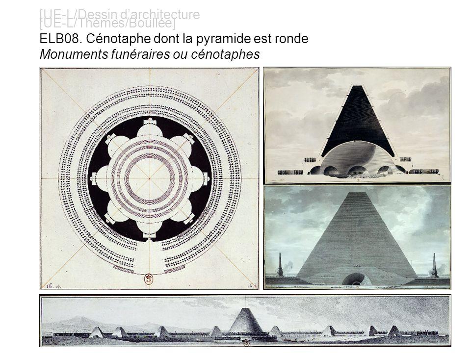 [UE-L/Dessin darchitecture [UE-L/Thèmes/Boullée] ELB08. Cénotaphe dont la pyramide est ronde Monuments funéraires ou cénotaphes
