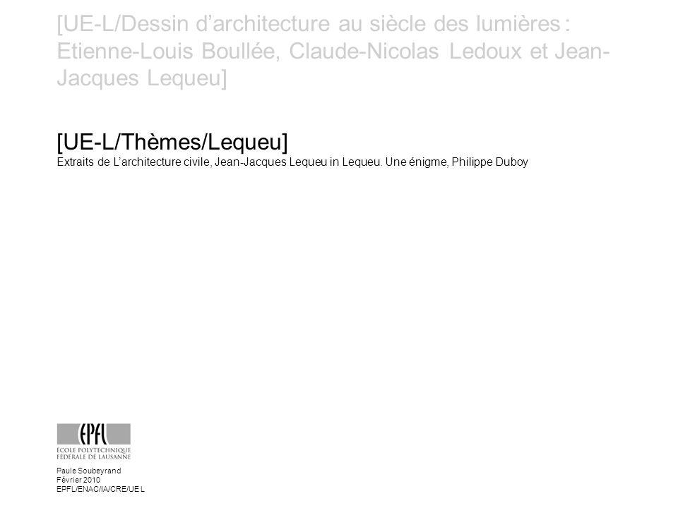 [UE-L/Dessin darchitecture au siècle des lumières : Etienne-Louis Boullée, Claude-Nicolas Ledoux et Jean- Jacques Lequeu] [UE-L/Thèmes/Lequeu] Extrait