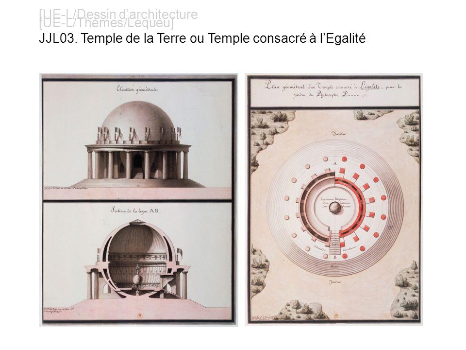 [UE-L/Dessin darchitecture [UE-L/Thèmes/Lequeu] JJL03. Temple de la Terre ou Temple consacré à lEgalité