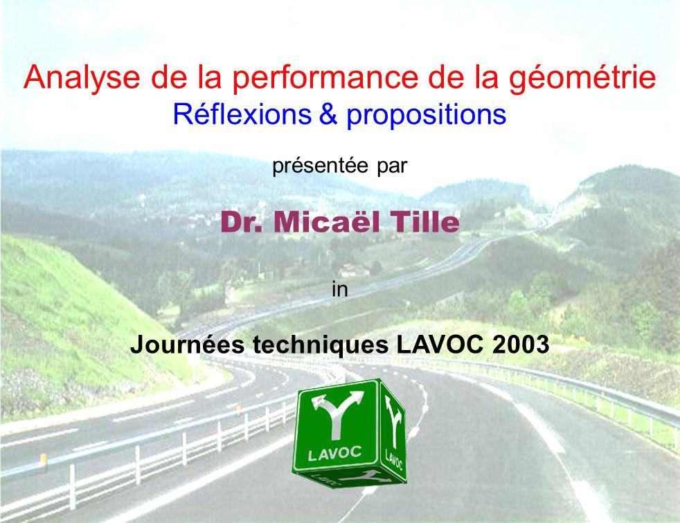 17 septembre 2003 1 Journée technique LAVOC 2003 Analyse de la performance de la géométrie Réflexions & propositions présentée par Dr. Micaël Tille in