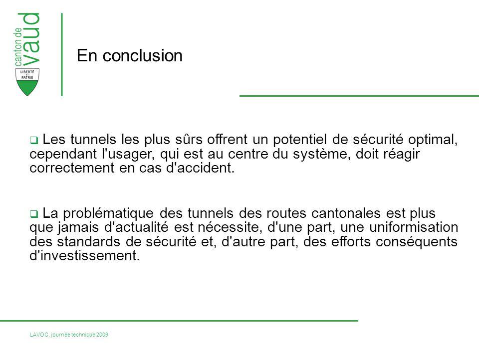 LAVOC, journée technique 2009 En conclusion Les tunnels les plus sûrs offrent un potentiel de sécurité optimal, cependant l usager, qui est au centre du système, doit réagir correctement en cas d accident.