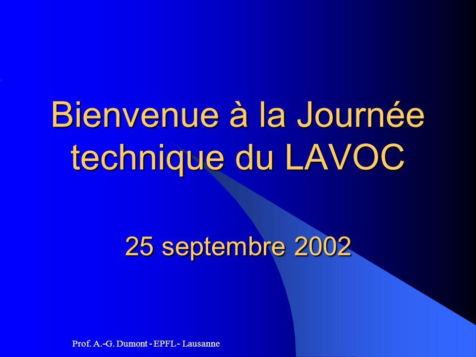 Prof. A.-G. Dumont - EPFL - Lausanne Bienvenue à la Journée technique du LAVOC 25 septembre 2002