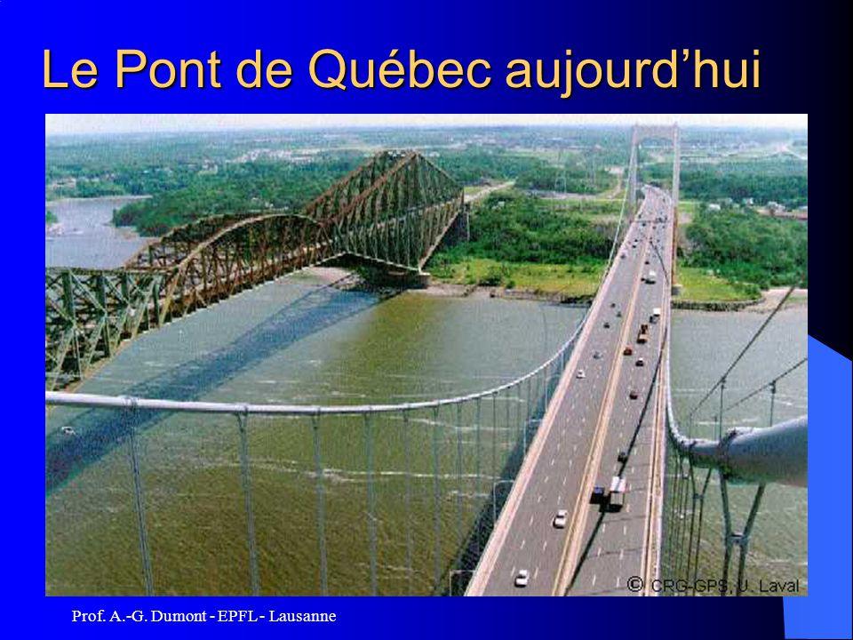 Prof. A.-G. Dumont - EPFL - Lausanne Le Pont de Québec aujourdhui