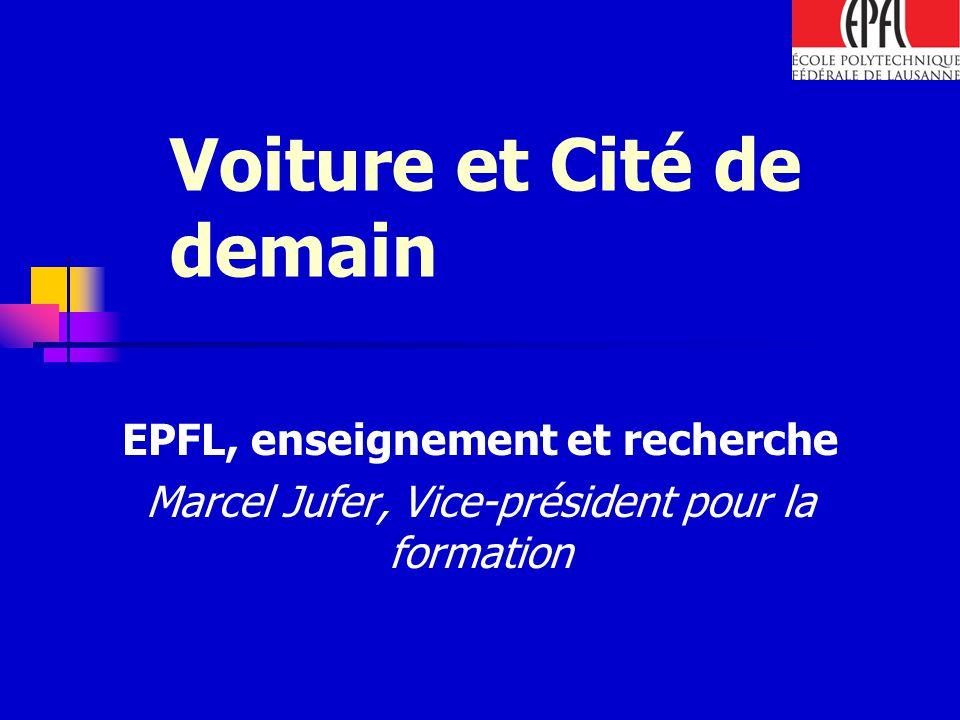 Voiture et Cité de demain EPFL, enseignement et recherche Marcel Jufer, Vice-président pour la formation