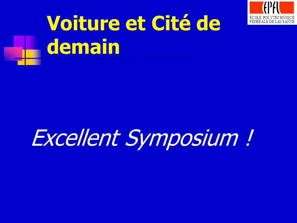 Voiture et Cité de demain Excellent Symposium ! ÉCOLE POLYTECHNIQUE FÉDÉRALE DE LAUSANNE