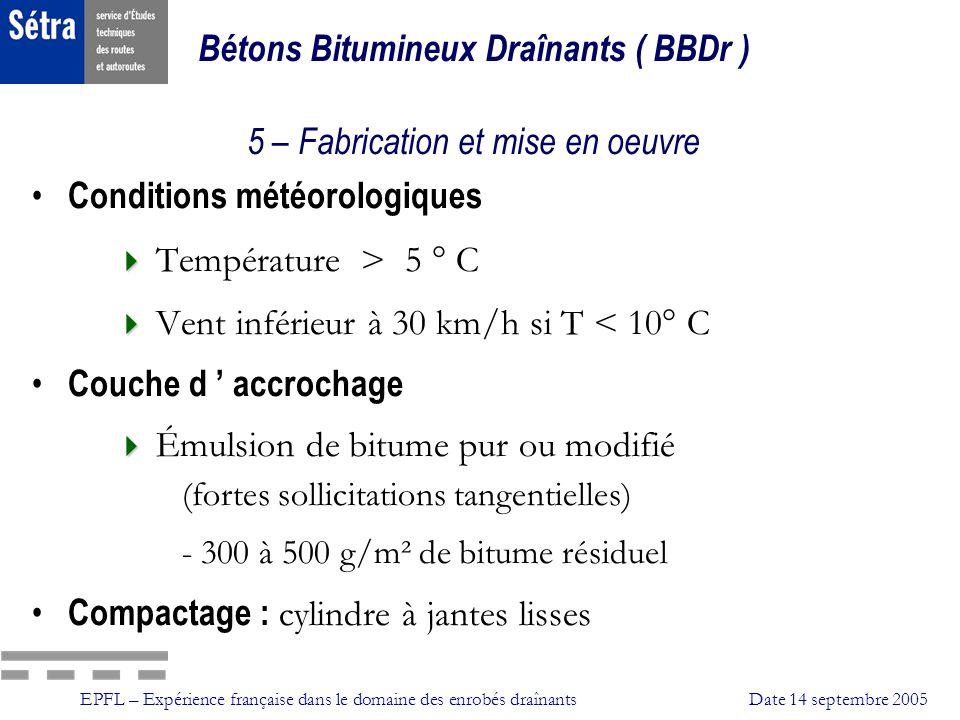 EPFL – Expérience française dans le domaine des enrobés draînantsDate 14 septembre 2005 Bétons Bitumineux Draînants ( BBDr ) 5 – Fabrication et mise e