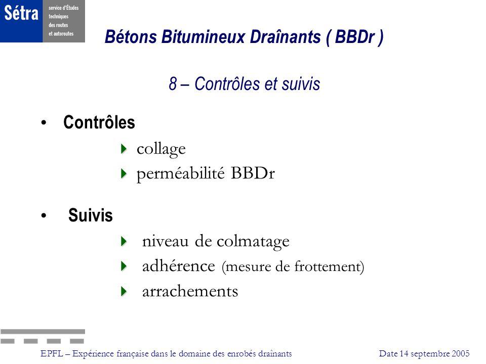 EPFL – Expérience française dans le domaine des enrobés draînantsDate 14 septembre 2005 Bétons Bitumineux Draînants ( BBDr ) 8 – Contrôles et suivis C