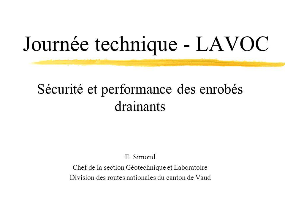 Journée technique - LAVOC Sécurité et performance des enrobés drainants E. Simond Chef de la section Géotechnique et Laboratoire Division des routes n