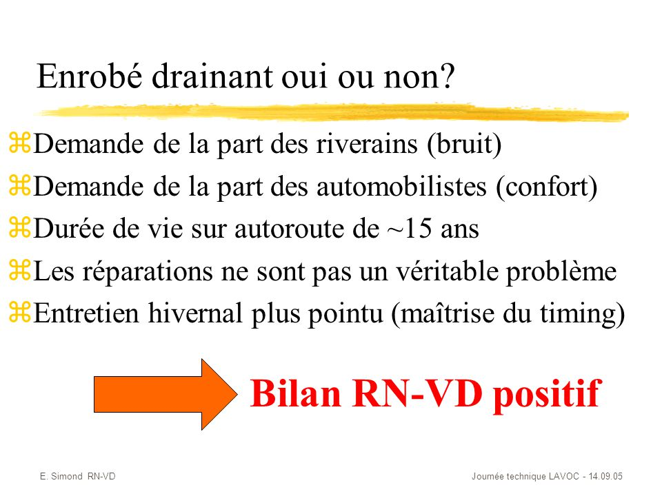 E. Simond RN-VDJournée technique LAVOC - 14.09.05 Enrobé drainant oui ou non? zDemande de la part des riverains (bruit) zDemande de la part des automo
