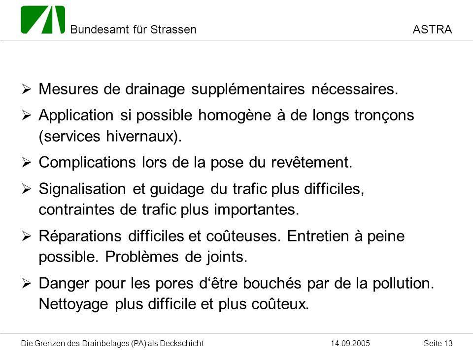 ASTRA Bundesamt für Strassen 14.09.2005Die Grenzen des Drainbelages (PA) als Deckschicht Seite 13 Mesures de drainage supplémentaires nécessaires.