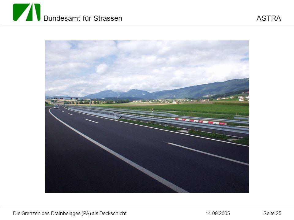 ASTRA Bundesamt für Strassen 14.09.2005Die Grenzen des Drainbelages (PA) als Deckschicht Seite 25