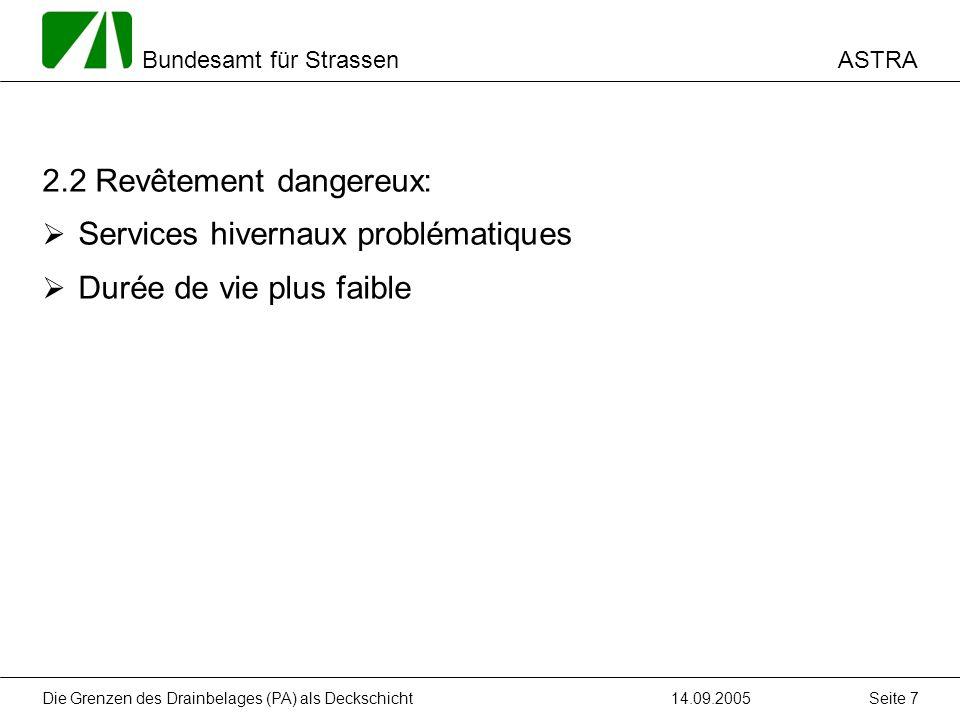 ASTRA Bundesamt für Strassen 14.09.2005Die Grenzen des Drainbelages (PA) als Deckschicht Seite 28 Appliquer les revêtements drainants avant tout comme mesure de protection contre le bruit.