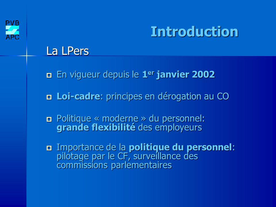 Introduction La LPers En vigueur depuis le 1 er janvier 2002 En vigueur depuis le 1 er janvier 2002 Loi-cadre: principes en dérogation au CO Loi-cadre