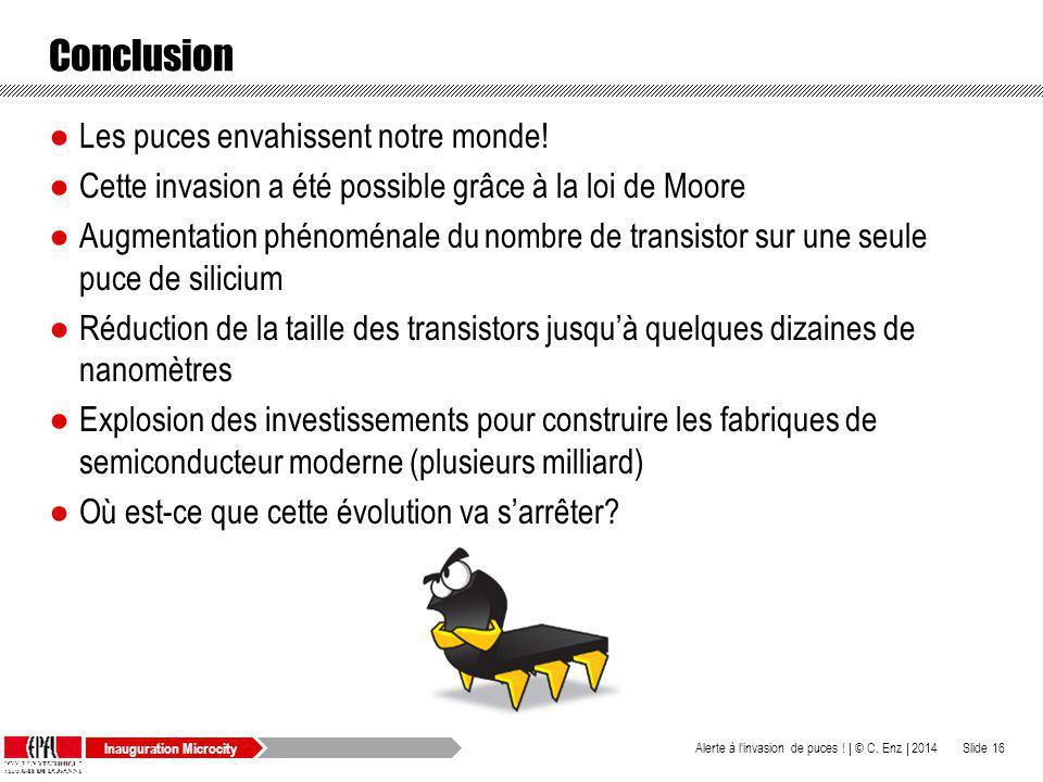 Inauguration Microcity Conclusion © C. Enz | 2014Alerte à linvasion de puces ! |Slide 16 Les puces envahissent notre monde! Cette invasion a été possi
