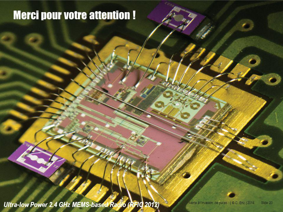 Inauguration Microcity Ultra-low Power 2.4 GHz MEMS-based Radio (RFIC 2012) Merci pour votre attention .
