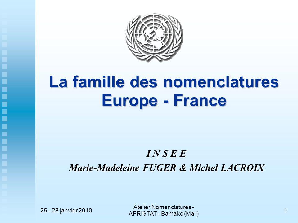 25 - 28 janvier 2010 Atelier Nomenclatures - AFRISTAT - Bamako (Mali) 1 1 La famille des nomenclatures Europe - France I N S E E Marie-Madeleine FUGER & Michel LACROIX