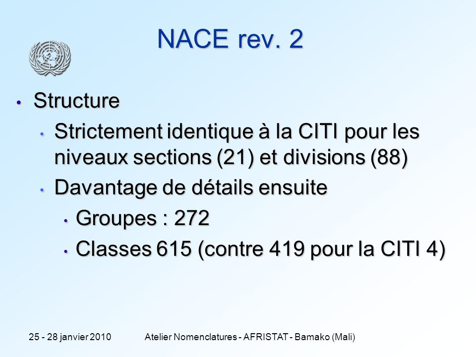 5 NACE rev. 2 Structure Structure Strictement identique à la CITI pour les niveaux sections (21) et divisions (88) Strictement identique à la CITI pou